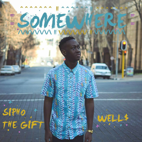 Somewhere ft. Well$ (Prod. Sipho the Gift)