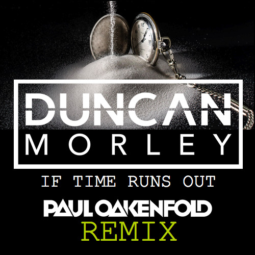 Duncan Morley-If Time Runs Out (Paul Oakenfold Club Mix)
