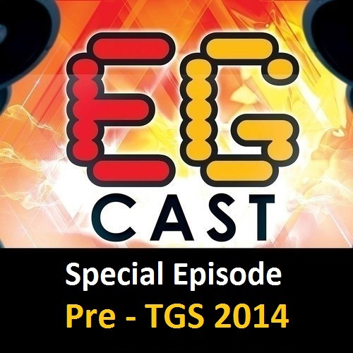 EGCast: Special Episode - Pre TGS 2014
