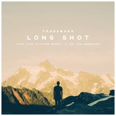 Long Shot (Cash Cash X Clean Bandit X The Chainsmokers)