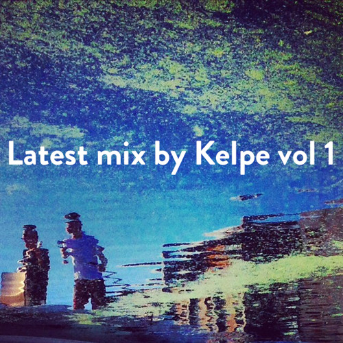 Latest Mix by Kelpe Vol 1