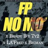 Download FP - No Mo'  X Brady B X Ty2 X LA'Fred X BigMan Mp3
