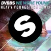 DVBBS - We Were Young (Heavy Youngsters Remix) [FREE DOWNLOAD]