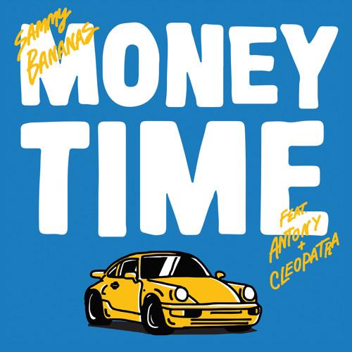 Sammy Bananas - Money Time feat. Antony & Cleopatra (Radio Mix)
