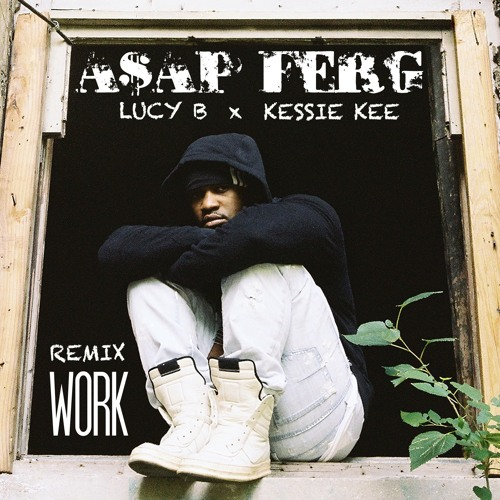 A$AP Ferg- Work (Official Remix) Kessie Kee x Lucy B