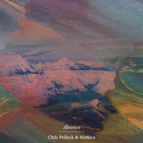 Chris Pollock & Mothica - Absence