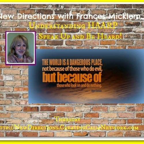 New Directions with Frances Micklem - We must pay attention to HAARP