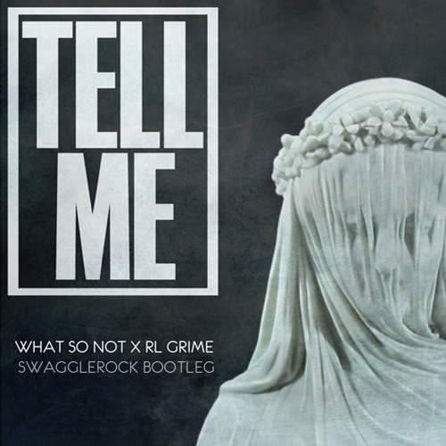 What So Not x RL Grime - Tell Me (SwaggleRock Bootleg)