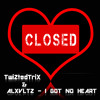 TwiZted TriX & ALXVLTZ - I Got No Heart (Original Mix)**FREE DOWNLOAD**