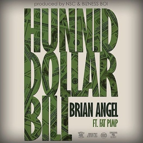 Brian Angel ft. Fat Pimp – Hunnid Dollar Bills (Prod by Bizness Boi) @MrAngel_day26 @fat_Pimp @Bizness_Boi