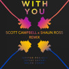 With You (Scott Campbell X Shaun Ross Remix)