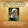 Christianity And The Search For Full Humanity with Brother David Steindl-Rast Part 1