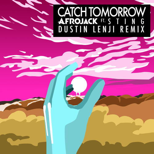 Afrojack feat. Sting - Catch Tomorrow (Dustin Lenji Remix)