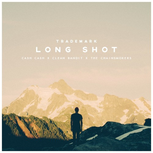 Trademark - Long Shot (Cash Cash x Clean Bandit x The Chainsmokers)