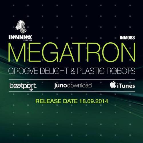 Groove Delight & Plastic Robots - Megatron (Original Mix) INMINIMAX