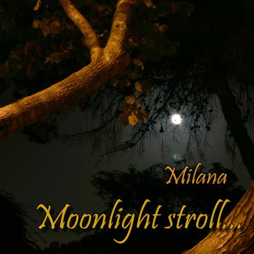 Moonlight Stroll - Milana - on iTunes, Spotify - Open Collaboration!