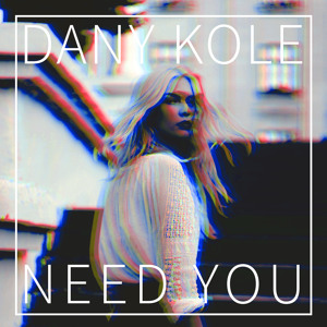 Need You by Dany Kole