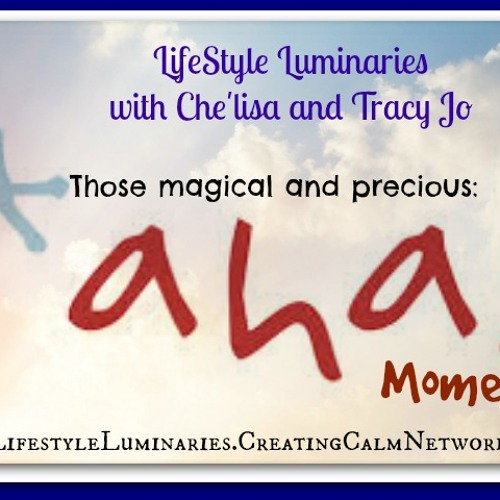 LifeStyle Luminaries with Chelisa and Tracy Jo - Thoses Magical Aha! Moments