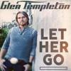 Let Her Go (Glen Templeton Passenger)