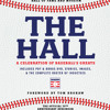 The Hall: A Celebration of Baseball's Greats by The National Baseball Hall of Fame and Museum