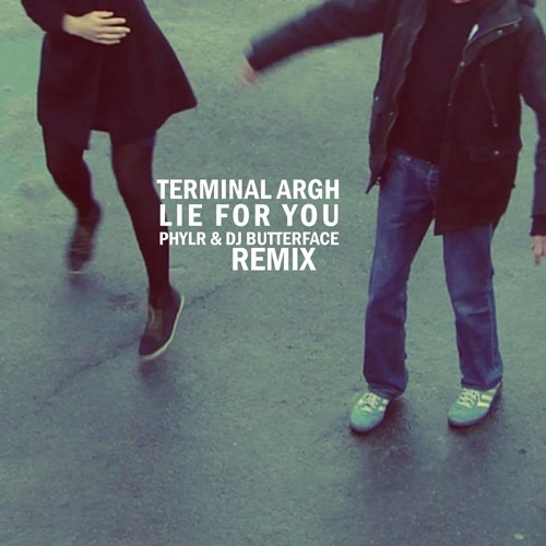 "TERMINAL ARGH - ""Lie For You"" (PHYLR & DJ BUTTERFACE Remix)"