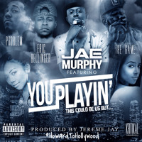 You Playin' (This Could Be Us)Feat. The Game, Eric Bellinger & Problem (Produced by Jereme Jay)