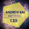 Andrew Rai - Keep Trying (No Hopes Remix) [OUT NOW!]