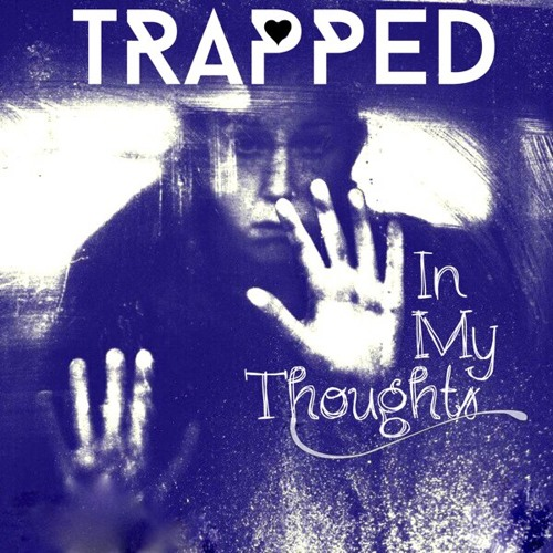 Trapped In My Thoughts