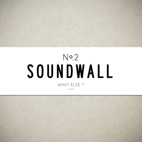 What Else ? | Soundwall Mix #02 | 2014