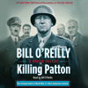 Killing Patton by Bill O'Reilly and Martin Dugard - Audiobook Excerpt