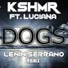 KSHMR feat. Luciana - Dogs (Lenin Serrano Remix)FREE = BUY