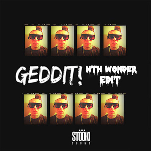Stooki Sound - Geddit (Nth Wonder Edit)