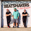 The Beatshakers feat. Bak SheesH - I'll Be There For You (Radio Edit)