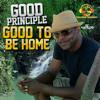 Good Principle - Good To Be Home - New Born Riddim