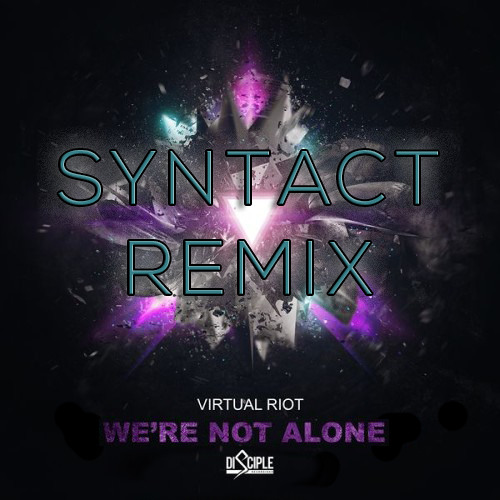 Virtual Riot • We're Not Alone (Syntact Remix) By SYNTACT