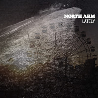 North Arm - Lately