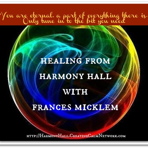 Healing From Harmony Hall With Frances Micklem - Our Role in the Universe