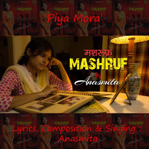 Piya Mora - Anasmita Ghosh (Singer/Song Writer/Composer)