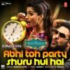 Abhi Toh Party Shuru Hui Hai (Badshah)