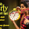 Abi Tuo Party Shuru Hui Hai DJ Meteor & DJ Sunny Grover Club Edit Mix