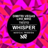 Dimitri Vegas & Like Mike vs. Tiësto - Whisper (Original Mix)