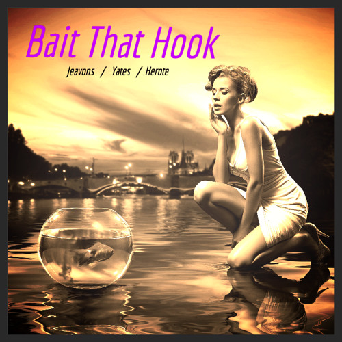Bait That Hook (Original)by Darcy Jeavons and John Herote
