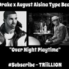"""Drake x August Alsina Type Beat """"Over Night Playtime"""" (Prod By. TRiiLLION)"""