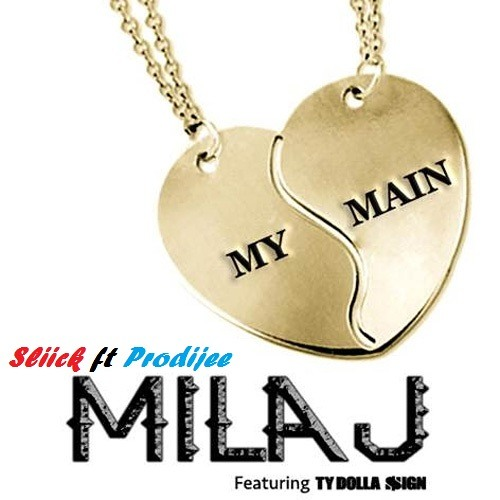 Mila J My Main - Sliick Ft Prodijee