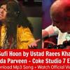 Mein Sufi Hoon-Abida Parveen ft Ustaad Raees Khan (Coke Studio7)epi 1