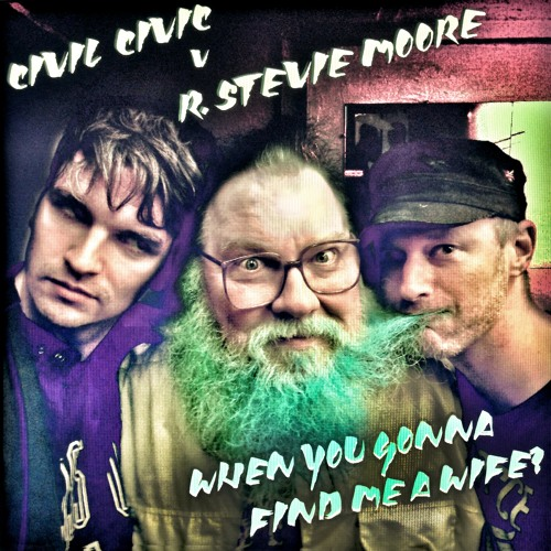 CIVIL CIVIC v R. STEVIE MOORE - When You Gonna Find Me A Wife?