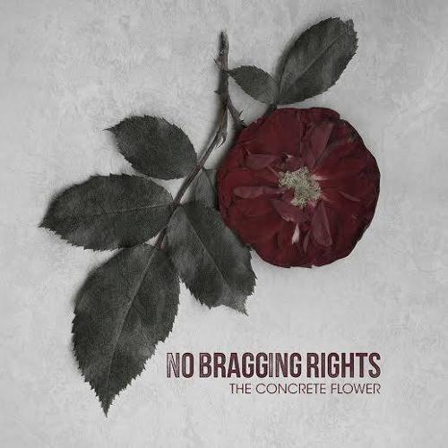 "No Bragging Rights ""The Concrete Flower"""