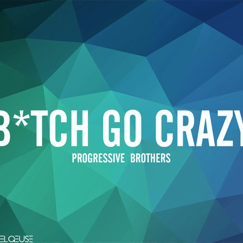 Progressive Brothers - Bitch Go Crazy [Radio Edit]