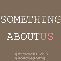 Something About Us COVER (Voc by DongGeyoung)