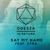 Odesza - Say My Name (Draft Remix) Free Download